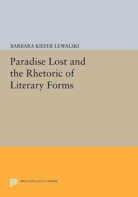 Paradise Lost and the Rhetoric of Literary Forms - Princeton Legacy Library 4494 (Paperback)