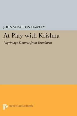 At Play with Krishna: Pilgrimage Dramas from Brindavan - Princeton Legacy Library 873 (Paperback)