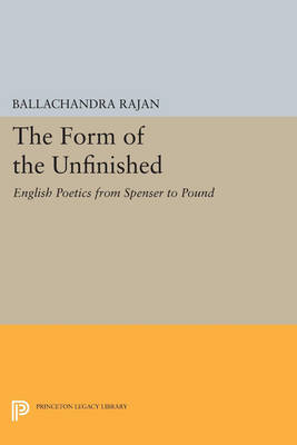The Form of the Unfinished: English Poetics from Spenser to Pound - Princeton Legacy Library 15 (Paperback)