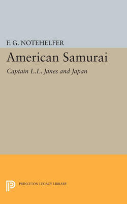 American Samurai: Captain L.L. Janes and Japan - Princeton Legacy Library 4204 (Paperback)