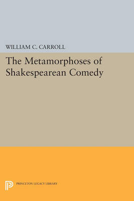 The Metamorphoses of Shakespearean Comedy - Princeton Legacy Library 19 (Paperback)