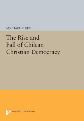 The Rise and Fall of Chilean Christian Democracy - Princeton Legacy Library 42 (Paperback)