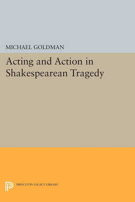 Acting and Action in Shakespearean Tragedy - Princeton Legacy Library 18 (Paperback)