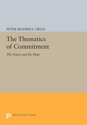The Thematics of Commitment: The Tower and the Plain - Princeton Legacy Library 3728 (Paperback)
