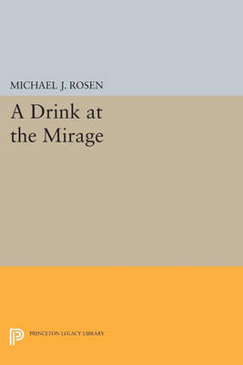 A Drink at the Mirage - Princeton Series of Contemporary Poets 82 (Paperback)