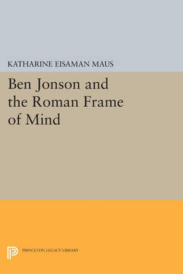Ben Jonson and the Roman Frame of Mind - Princeton Legacy Library 24 (Paperback)