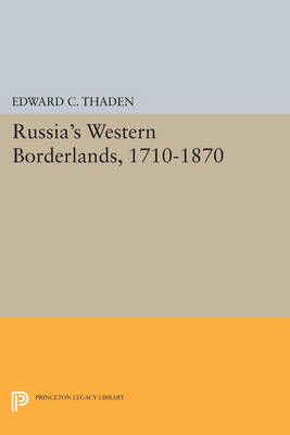 Russia's Western Borderlands, 1710-1870 - Princeton Legacy Library 33 (Paperback)