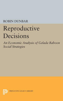 Reproductive Decisions: An Economic Analysis of Gelada Baboon Social Strategies - Monographs in Behavior and Ecology (Paperback)