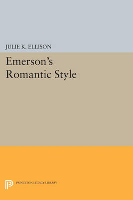 Emerson's Romantic Style - Princeton Legacy Library 3335 (Paperback)