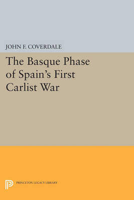 The Basque Phase of Spain's First Carlist War - Princeton Legacy Library 3771 (Paperback)