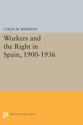Workers and the Right in Spain, 1900-1936 - Princeton Legacy Library 3217 (Paperback)