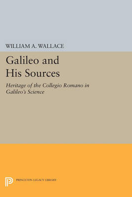 Galileo and His Sources: Heritage of the Collegio Romano in Galileo's Science - Princeton Legacy Library 438 (Paperback)