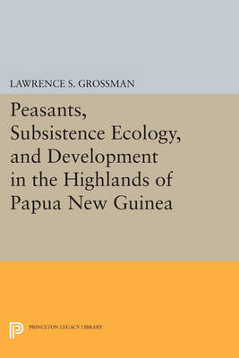 Peasants, Subsistence Ecology, and Development in the Highlands of Papua New Guinea - Princeton Legacy Library (Paperback)
