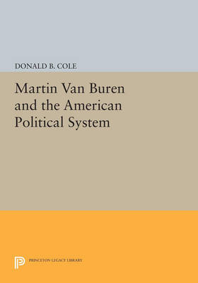 Martin van Buren and the American Political System - Princeton Legacy Library 855 (Paperback)