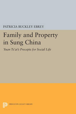 Family and Property in Sung China: Yuan Ts'ai's Precepts for Social Life - Princeton Library of Asian Translations (Paperback)