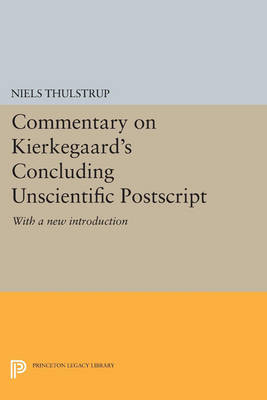 Commentary on Kierkegaard's Concluding Unscientific Postscript: With a new introduction - Princeton Legacy Library 448 (Paperback)