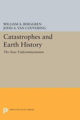 Catastrophes and Earth History: The New Uniformitarianism - Princeton Series in Geology and Paleontology (Paperback)