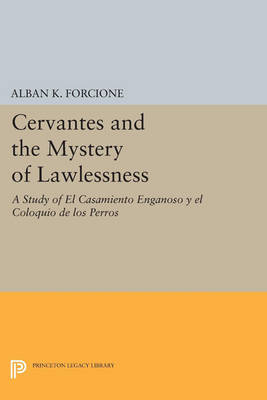 Cervantes and the Mystery of Lawlessness: A Study of El Casamiento Enganoso y el Coloquio de los Perros - Princeton Legacy Library 12 (Paperback)