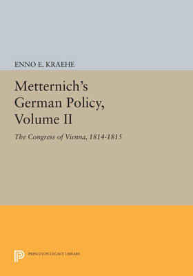 Metternich's German Policy, Volume II: The Congress of Vienna, 1814-1815 - Princeton Legacy Library 2769 (Paperback)