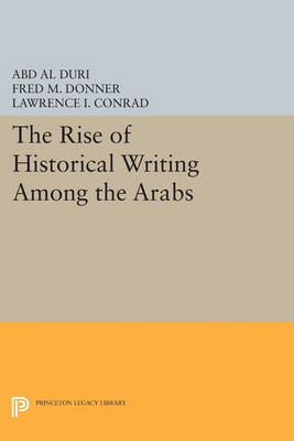 The Rise of Historical Writing Among the Arabs - Princeton Legacy Library 3444 (Paperback)