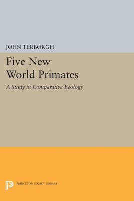 Five New World Primates: A Study in Comparative Ecology - Monographs in Behavior and Ecology (Paperback)