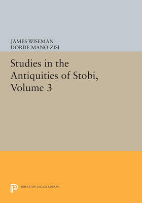 Studies in the Antiquities of Stobi, Volume 2 - Princeton Legacy Library 831 (Paperback)
