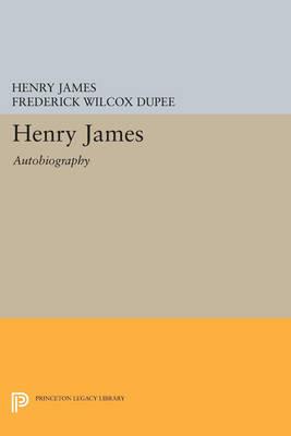 Henry James: Autobiography - Princeton Legacy Library 3409 (Paperback)