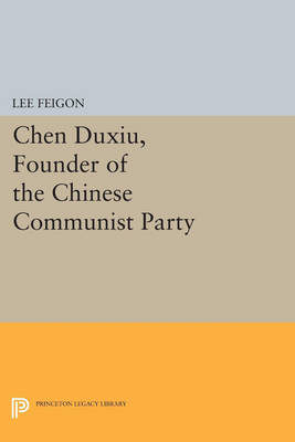 Chen Duxiu, Founder of the Chinese Communist Party - Princeton Legacy Library 3261 (Paperback)