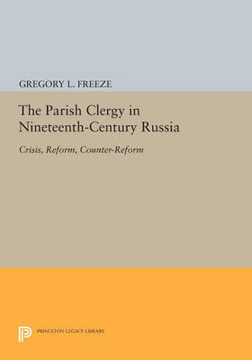 The Parish Clergy in Nineteenth-Century Russia: Crisis, Reform, Counter-Reform - Princeton Legacy Library (Paperback)