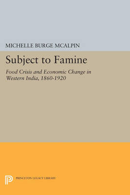 Subject to Famine: Food Crisis and Economic Change in Western India, 1860-1920 - Princeton Legacy Library (Paperback)