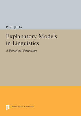 Explanatory Models in Linguistics: A Behavioral Perspective - Princeton Legacy Library 439 (Paperback)