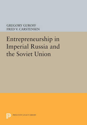 Entrepreneurship in Imperial Russia and the Soviet Union - Princeton Legacy Library 674 (Paperback)