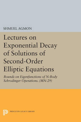 Lectures on Exponential Decay of Solutions of Second-Order Elliptic Equations: Bounds on Eigenfunctions of N-Body Schrodinger Operations. (MN-29) - Princeton Legacy Library 648 (Paperback)