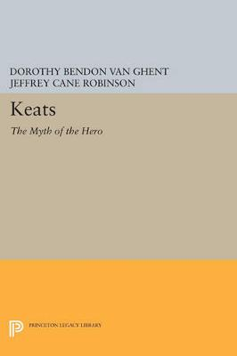 Keats: The Myth of the Hero - Princeton Legacy Library 3174 (Paperback)