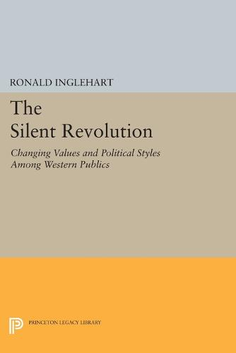 The Silent Revolution: Changing Values and Political Styles Among Western Publics - Princeton Legacy Library (Paperback)