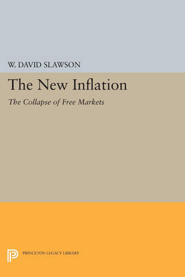 The New Inflation: The Collapse of Free Markets - Princeton Legacy Library (Paperback)
