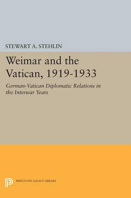 Weimar and the Vatican, 1919-1933: German-Vatican Diplomatic Relations in the Interwar Years - Princeton Legacy Library 2922 (Paperback)