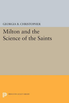 Milton and the Science of the Saints - Princeton Legacy Library 839 (Paperback)
