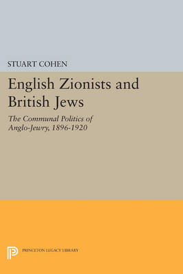 English Zionists and British Jews: The Communal Politics of Anglo-Jewry, 1896-1920 - Princeton Legacy Library 852 (Paperback)