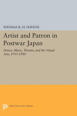 Artist and Patron in Postwar Japan: Dance, Music, Theater, and the Visual Arts, 1955-1980 - Princeton Legacy Library 709 (Paperback)