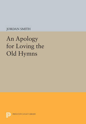 An Apology for Loving the Old Hymns - Princeton Series of Contemporary Poets (Paperback)