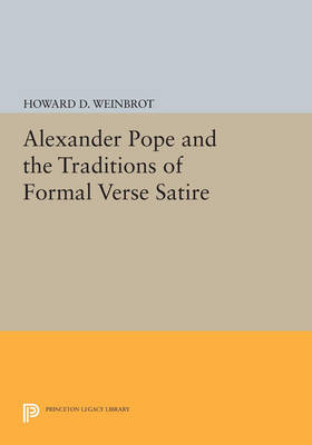 Alexander Pope and the Traditions of Formal Verse Satire - Princeton Legacy Library 3131 (Paperback)