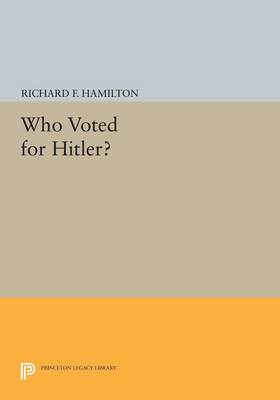Who Voted for Hitler? - Princeton Legacy Library 705 (Paperback)