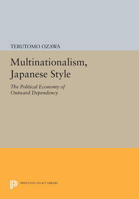 Multinationalism, Japanese Style: The Political Economy of Outward Dependency - Princeton Legacy Library (Paperback)