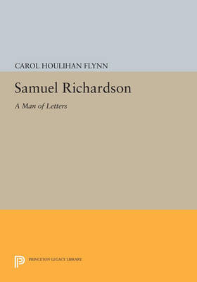 Samuel Richardson: A Man of Letters - Princeton Legacy Library 4383 (Paperback)