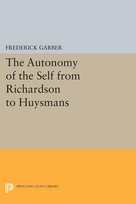 The Autonomy of the Self from Richardson to Huysmans - Princeton Legacy Library 121 (Paperback)