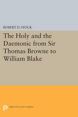 The Holy and the Daemonic from Sir Thomas Browne to William Blake - Princeton Legacy Library 2888 (Paperback)