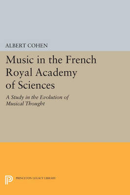 Music in the French Royal Academy of Sciences: A Study in the Evolution of Musical Thought - Princeton Legacy Library 844 (Paperback)