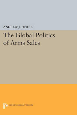 The Global Politics of Arms Sales - Princeton Legacy Library 4685 (Paperback)