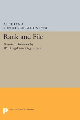 Rank and File: Personal Histories by Working-Class Organizers - Princeton Legacy Library 4753 (Paperback)